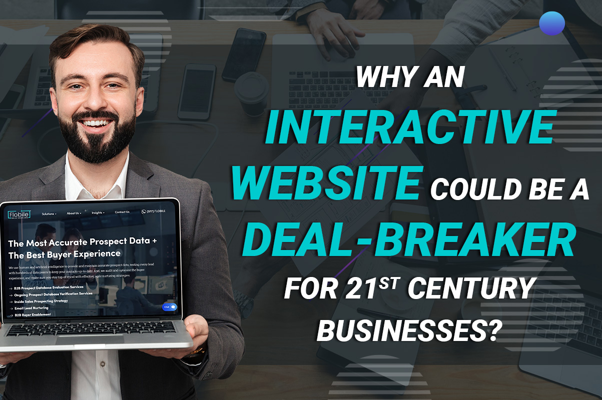 Why an interactive website could be a deal-breaker for 21st century businesses?