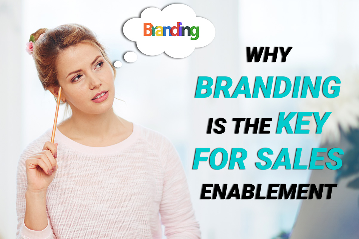Why Branding Is The Key For Sales Enablement