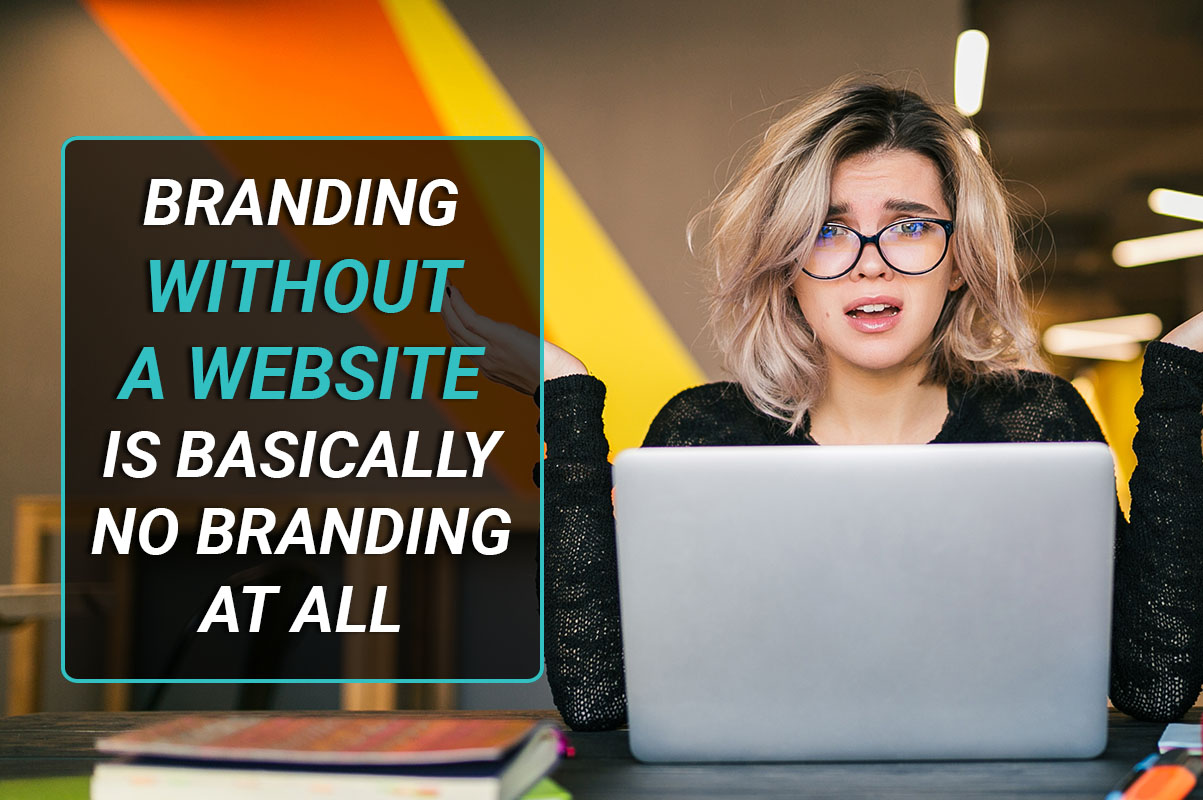 Branding without a website is basically no branding at all