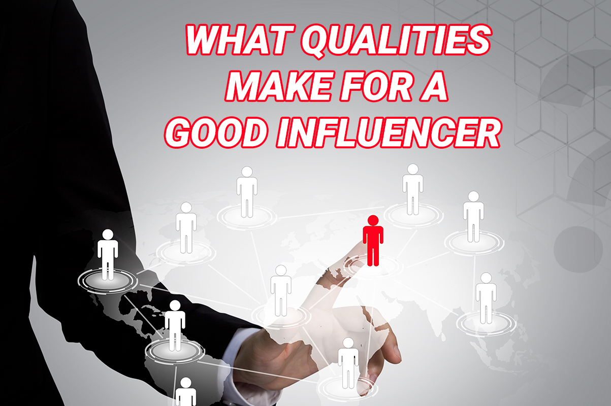 What qualities make for a good influencer