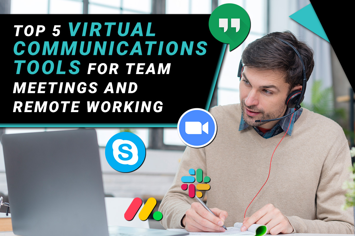 Top 5 Virtual communications tools for team meetings and remote working