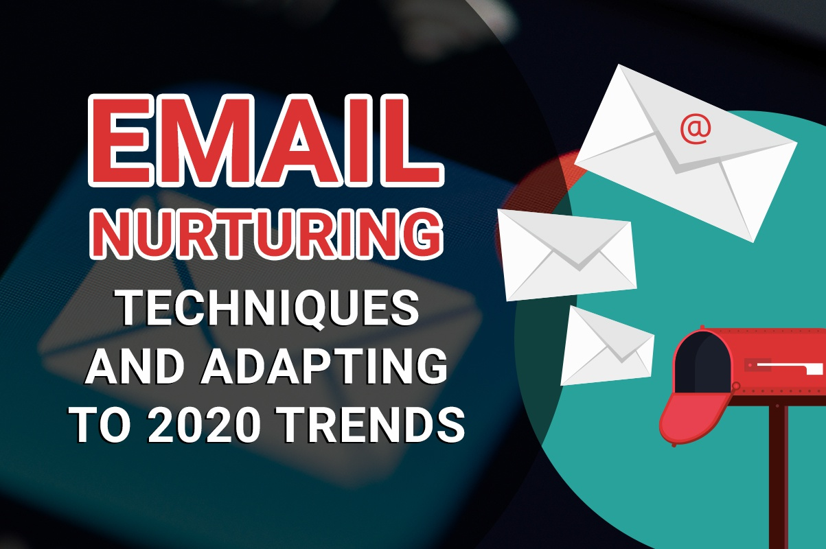 Email nurturing techniques and adapting to 2020 trends